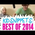 Watch a bit of every Kid Snippets video from 2014. Click on the link in the video if you see one you want to watch.